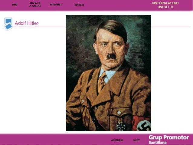 INICI  MAPA DE LA UNITA T  INTE RNE T  HISTÒRIA 4t ESO UNITAT 8  SÍNTESI  Adolf Hitler  ANTERIOR  SURT