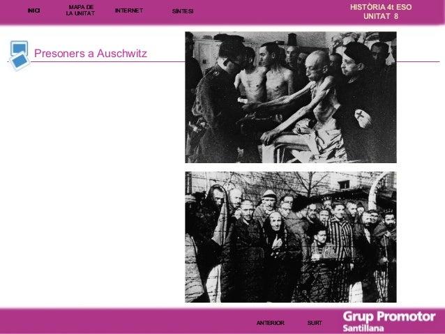 INICI  MAPA DE LA UNITA T  INTE RNE T  HISTÒRIA 4t ESO UNITAT 8  SÍNTESI  Presoners a Auschwitz  ANTERIOR  SURT