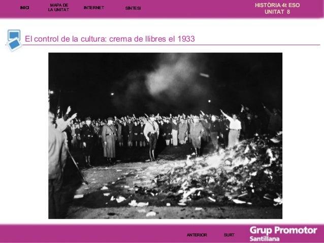 INICI  MAPA DE LA UNITA T  INTE RNE T  HISTÒRIA 4t ESO UNITAT 8  SÍNTESI  El control de la cultura: crema de llibres el 19...