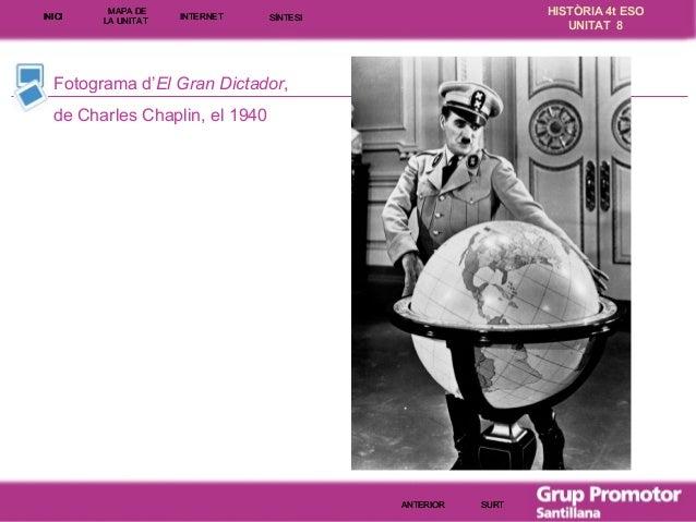INICI  MAPA DE LA UNITA T  INTE RNE T  HISTÒRIA 4t ESO UNITAT 8  SÍNTESI  Fotograma d'El Gran Dictador, de Charles Chaplin...