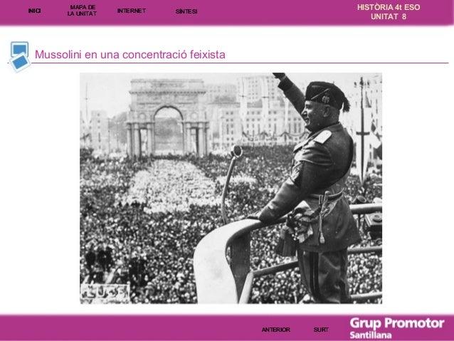 INICI  MAPA DE LA UNITA T  INTE RNE T  HISTÒRIA 4t ESO UNITAT 8  SÍNTESI  Mussolini en una concentració feixista  ANTERIOR...