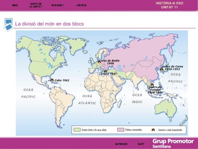 INICI  MAPA DE LA UNITA T  INTE RNE T  HISTÒRIA 4t ESO UNITAT 11  SÍNTESI  La divisió del món en dos blocs  ANTERIOR  SURT