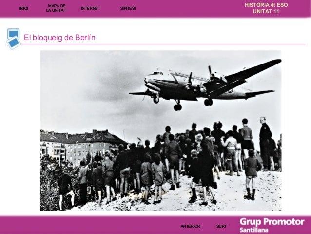 INICI  MAPA DE LA UNITA T  INTE RNE T  HISTÒRIA 4t ESO UNITAT 11  SÍNTESI  El bloqueig de Berlín  ANTERIOR  SURT