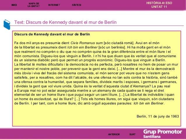 INICI  MAPA DE LA UNITA T  INTE RNE T  HISTÒRIA 4t ESO UNITAT 11  SÍNTESI  Text: Discurs de Kennedy davant el mur de Berlí...