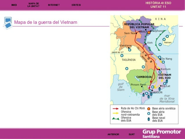 INICI  MAPA DE LA UNITA T  INTE RNE T  HISTÒRIA 4t ESO UNITAT 11  SÍNTESI  Mapa de la guerra del Vietnam  ANTERIOR  SURT