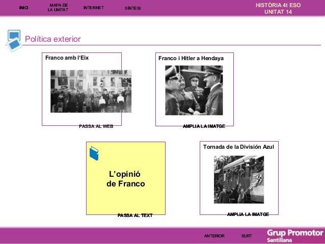 INICI  MAPA DE LA UNITA T  INTE RNE T  HISTÒRIA 4t ESO UNITAT 14  SÍNTESI  Política exterior Franco amb l'Eix  Franco i Hi...