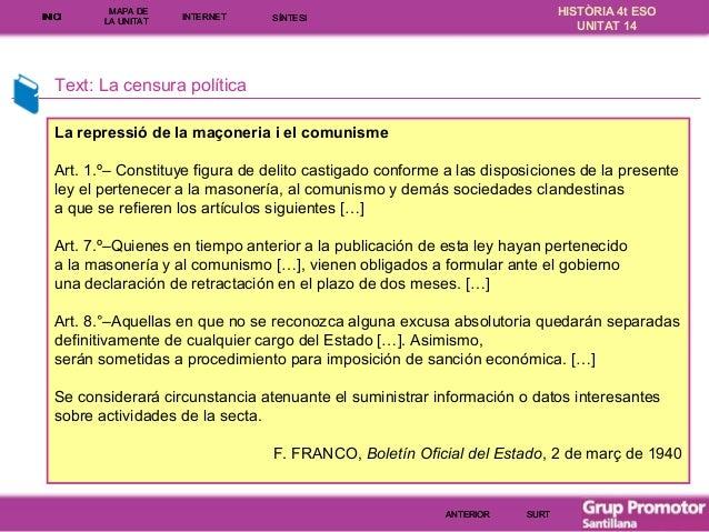 INICI  MAPA DE LA UNITA T  INTE RNE T  HISTÒRIA 4t ESO UNITAT 14  SÍNTESI  Text: La censura política La repressió de la ma...