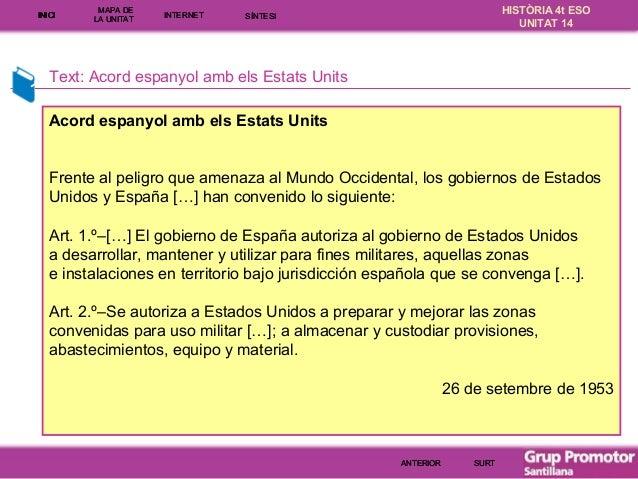 INICI  MAPA DE LA UNITA T  INTE RNE T  HISTÒRIA 4t ESO UNITAT 14  SÍNTESI  Text: Acord espanyol amb els Estats Units Acord...