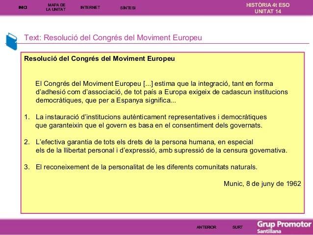 INICI  MAPA DE LA UNITA T  INTE RNE T  HISTÒRIA 4t ESO UNITAT 14  SÍNTESI  Text: Resolució del Congrés del Moviment Europe...