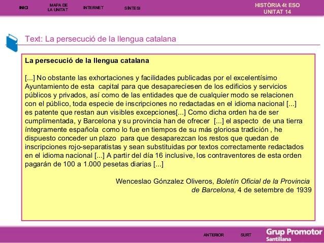 INICI  MAPA DE LA UNITA T  INTE RNE T  HISTÒRIA 4t ESO UNITAT 14  SÍNTESI  Text: La persecució de la llengua catalana La p...
