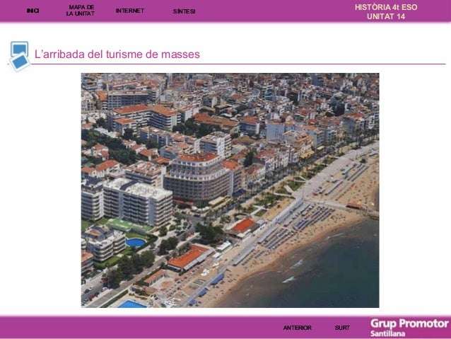 INICI  MAPA DE LA UNITA T  INTE RNE T  HISTÒRIA 4t ESO UNITAT 14  SÍNTESI  L'arribada del turisme de masses  ANTERIOR  SUR...