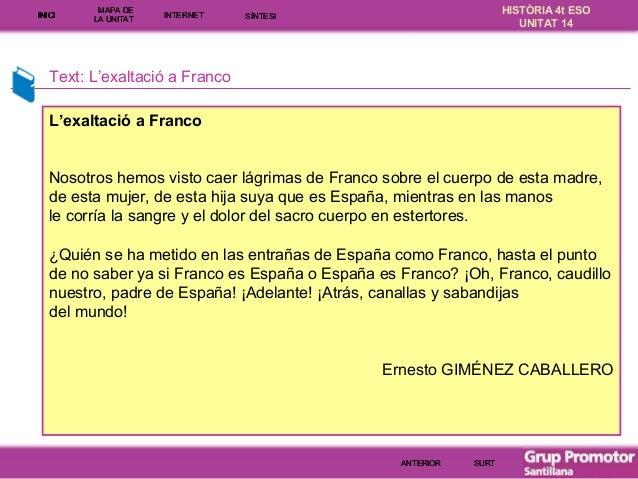 INICI  MAPA DE LA UNITA T  INTE RNE T  HISTÒRIA 4t ESO UNITAT 14  SÍNTESI  Text: L'exaltació a Franco L'exaltació a Franco...