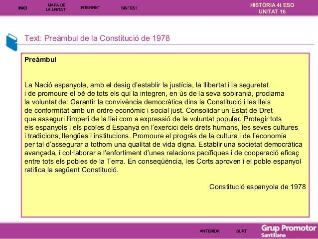 INICI  MAPA DE LA UNITA T  INTE RNE T  HISTÒRIA 4t ESO UNITAT 16  SÍNTESI  Text: Preàmbul de la Constitució de 1978 Preàmb...