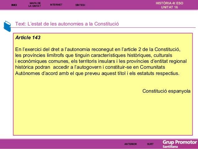 INICI  MAPA DE LA UNITA T  INTE RNE T  HISTÒRIA 4t ESO UNITAT 16  SÍNTESI  Text: L'estat de les autonomies a la Constituci...