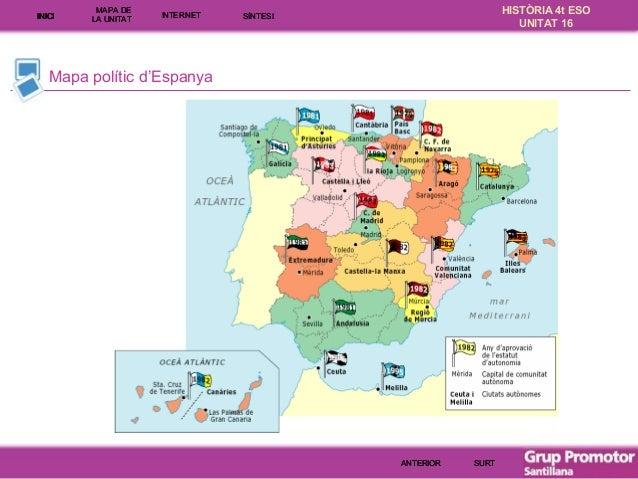 INICI  MAPA DE LA UNITA T  INTE RNE T  HISTÒRIA 4t ESO UNITAT 16  SÍNTESI  Mapa polític d'Espanya  ANTERIOR  SURT