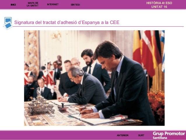 INICI  MAPA DE LA UNITA T  INTE RNE T  HISTÒRIA 4t ESO UNITAT 16  SÍNTESI  Signatura del tractat d'adhesió d'Espanya a la ...