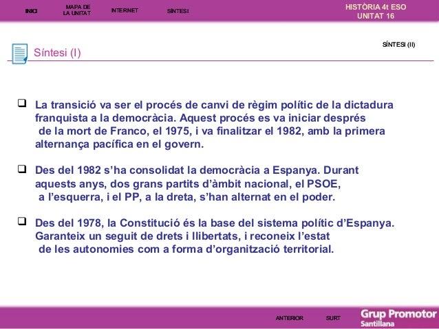 INICI  MAPA DE LA UNITA T  INTE RNE T  HISTÒRIA 4t ESO UNITAT 16  SÍNTESI  SÍNTESI (II)  Síntesi (I)   La transició va se...