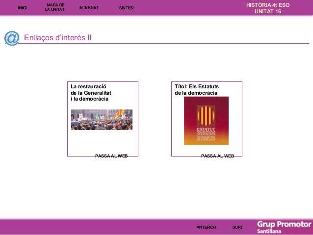 INICI  MAPA DE LA UNITA T  INTE RNE T  HISTÒRIA 4t ESO UNITAT 16  SÍNTESI  Enllaços d'interès II  La restauració de la Gen...