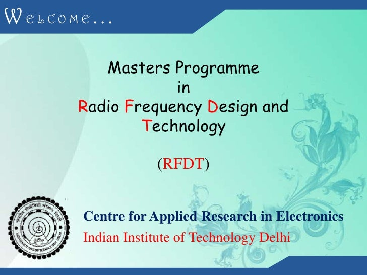 WELCOME...<br />Masters Programme<br />in<br />Radio Frequency Design and Technology<br />(RFDT)<br />Centre for Applied R...