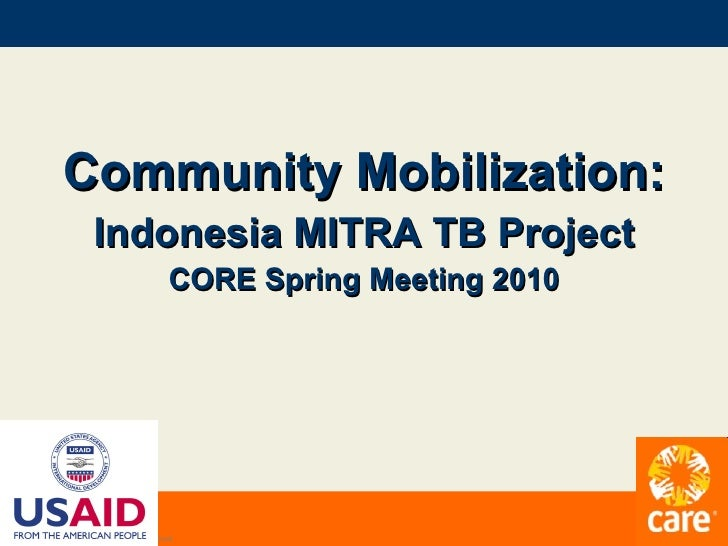 <ul><li>Community Mobilization: </li></ul><ul><li>Indonesia MITRA TB Project </li></ul><ul><li>CORE Spring Meeting 2010 </...