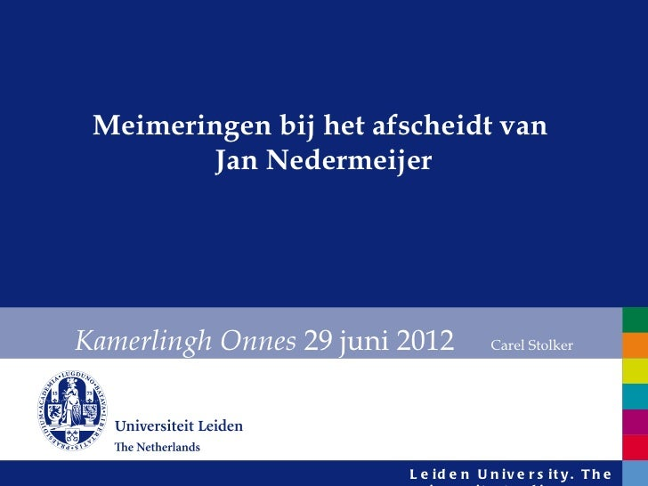 Meimeringen bij het afscheidt van         Jan NedermeijerKamerlingh Onnes 29 juni 2012          Carel Stolker             ...