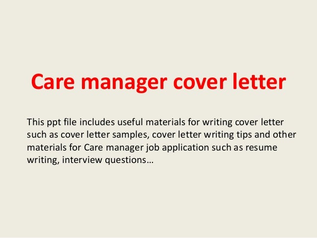 Care Manager Cover Letter This Ppt File Includes Useful Materials For Writing Such As