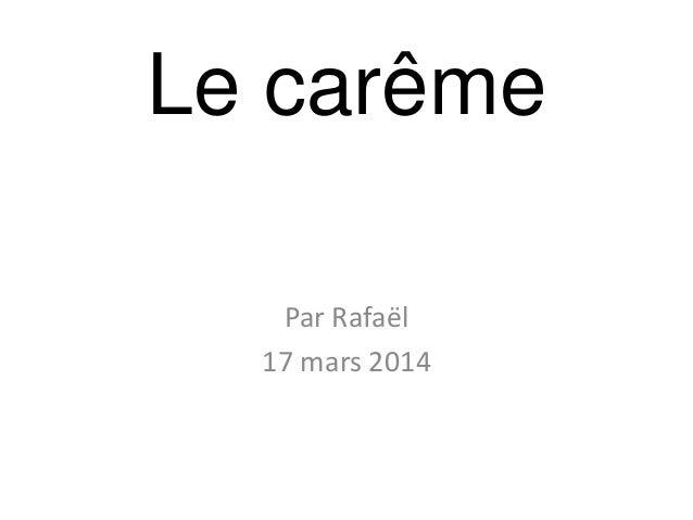 Le carême Par Rafaël 17 mars 2014