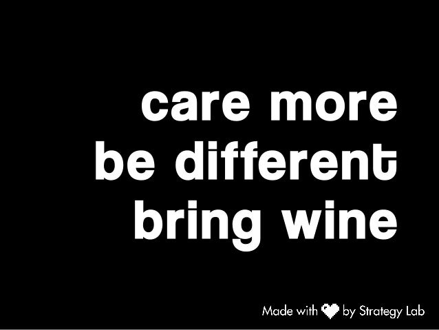 care more be different bring wine