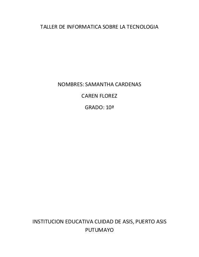 TALLER DE INFORMATICA SOBRE LA TECNOLOGIA NOMBRES: SAMANTHA CARDENAS CAREN FLOREZ GRADO: 10ª INSTITUCION EDUCATIVA CUIDAD ...