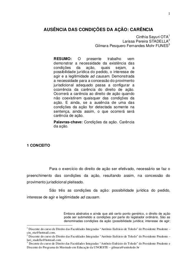 1 AUSÊNCIA DAS CONDIÇÕES DA AÇÃO: CARÊNCIA Cinthia Sayuri OTA1 Larissa Pereira STADELLA2 Gilmara Pesquero Fernandes Mohr F...