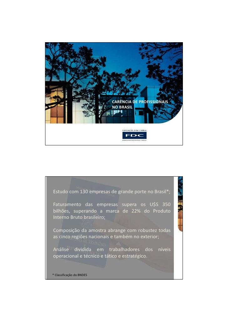 CARÊNCIA DE PROFISSIONAIS                           NO BRASILEstudo com 130 empresas de grande porte no Brasil*;Faturament...