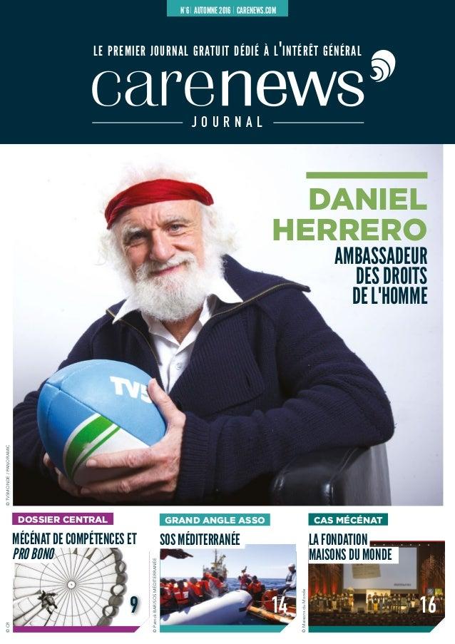 le premier journal gratuit dédié à l'intérêt général J O U R N A L N° 6 AUTOMNE 2016 CARENEWS.COM DANIEL HERRERO AMBASSADE...