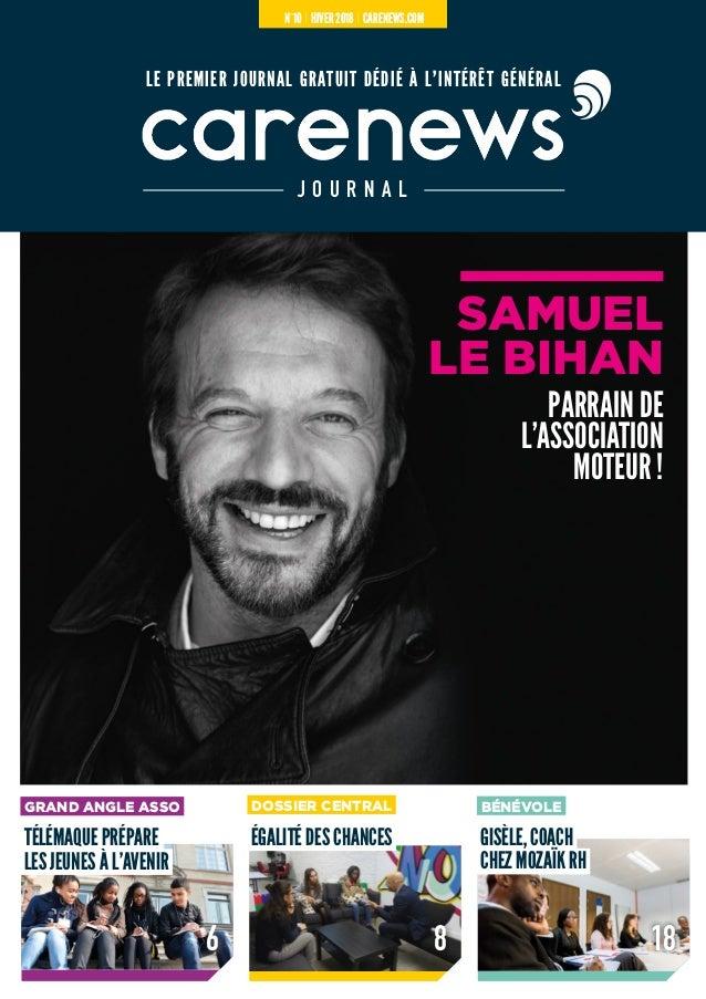 le premier journal gratuit dédié à l'intérêt général J O U R N A L N° 10 HIVER 2018 CARENEWS.COM SAMUEL LE BIHAN PARRAIN D...