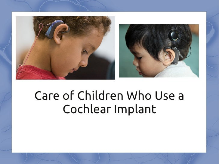 Care of Children Who Use a     Cochlear Implant