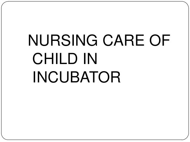 Care of child with incubator