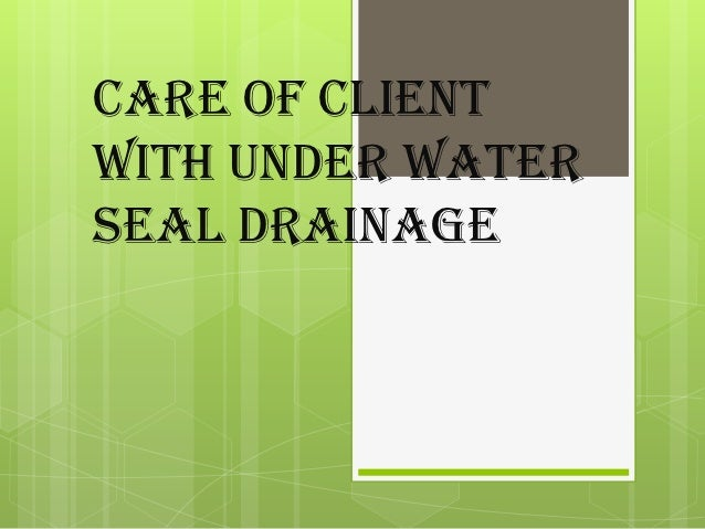 Care of Clientwith under waterseal drainage