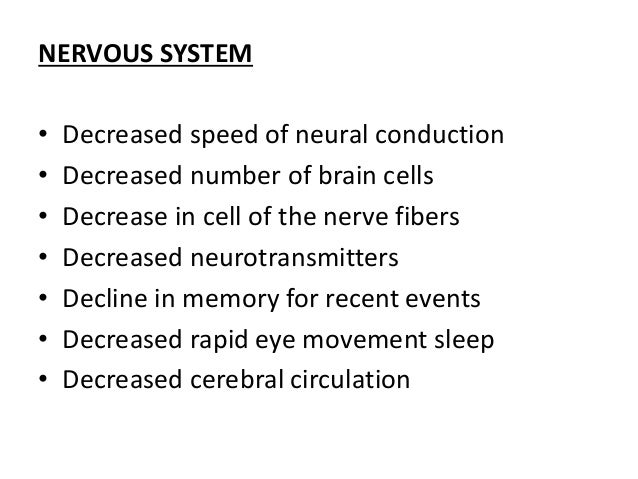 NERVOUS SYSTEM • Decreased speed of neural conduction • Decreased number of brain cells • Decrease in cell of the nerve fi...