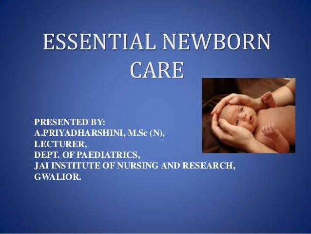 ESSENTIAL NEWBORN        CAREPRESENTED BY:A.PRIYADHARSHINI, M.Sc (N),LECTURER,DEPT. OF PAEDIATRICS,JAI INSTITUTE OF NURSIN...