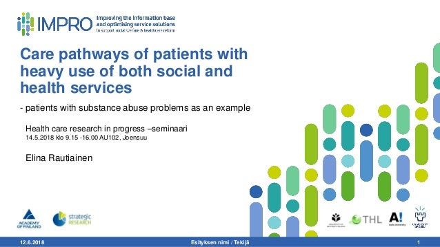 12.6.2018 Esityksen nimi / Tekijä 1 Care pathways of patients with heavy use of both social and health services - patients...