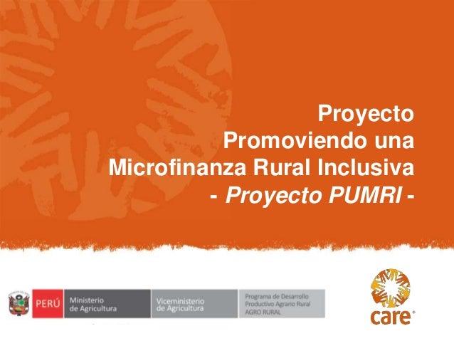 ProyectoPromoviendo unaMicrofinanza Rural Inclusiva- Proyecto PUMRI -