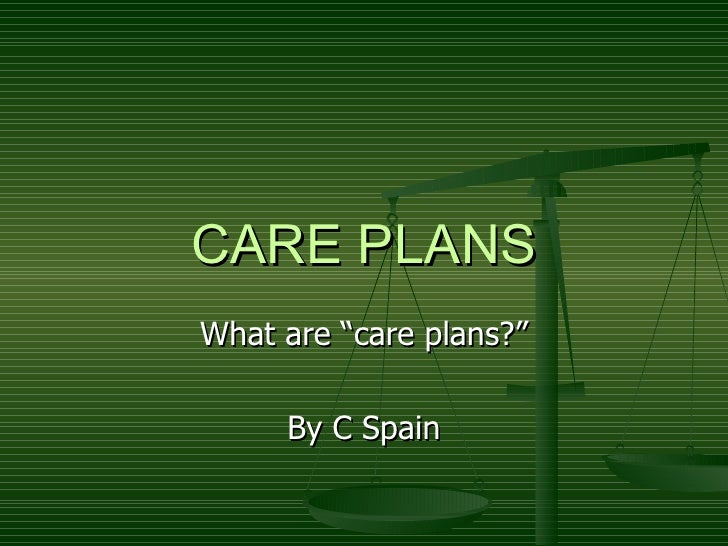 """CARE PLANS What are """"care plans?"""" By C Spain"""
