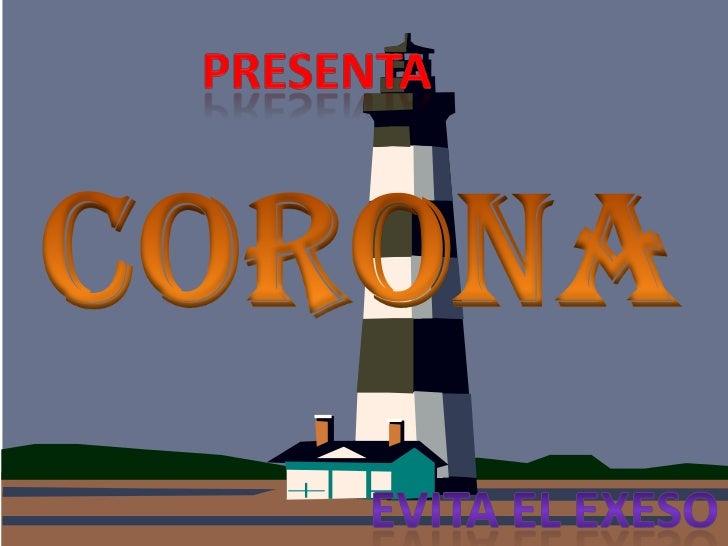 PRESENTA<br />CORONA<br />EVITA EL EXESO<br />