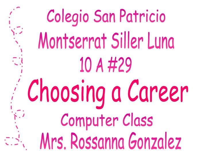Colegio San Patricio<br />Montserrat Siller Luna<br />10 A #29<br />Choosing a Career<br />Computer Class<br />Mrs. Rossan...