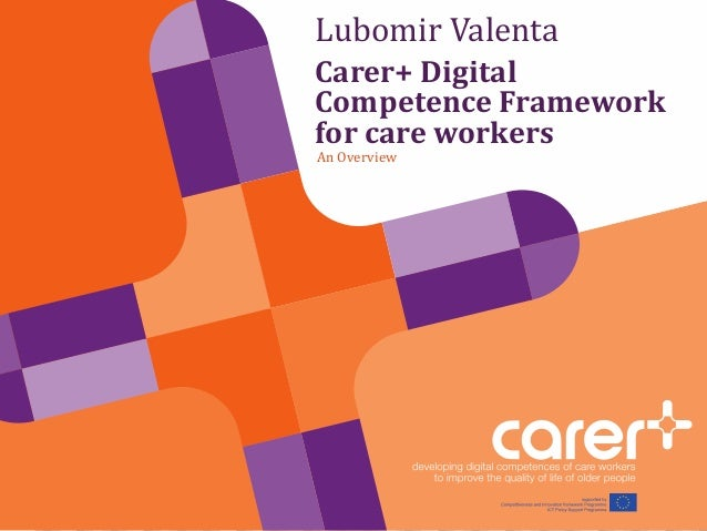 Lubomir Valenta Carer+ Digital Competence Framework for care workers An Overview