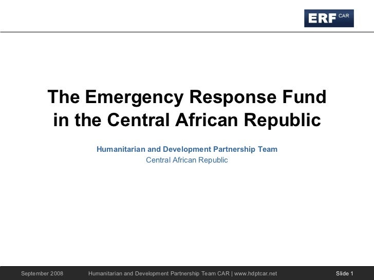 The Emergency Response Fund in the Central African Republic Humanitarian and Development Partnership Team Central African ...