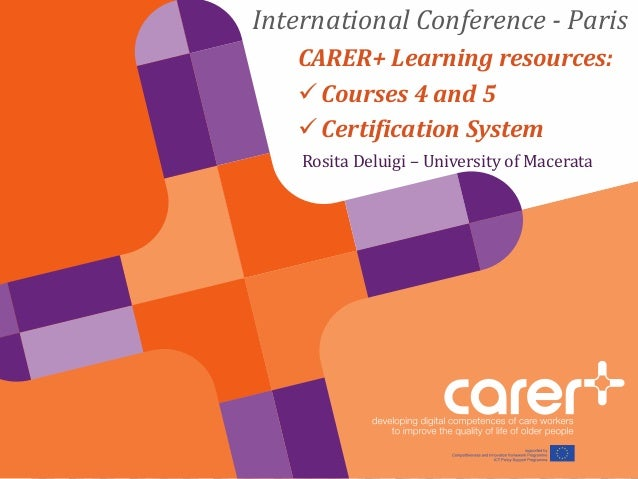 Rosita Deluigi – University of Macerata CARER+ Learning resources:  Courses 4 and 5  Certification System International ...