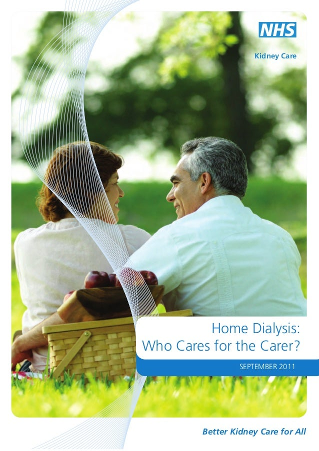 Kidney Care  Home Dialysis: Who Cares for the Carer? SEPTEMBER 2011  Better Kidney Care for All