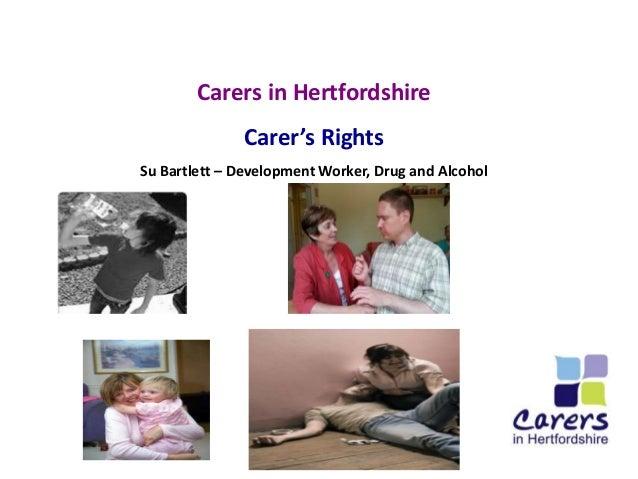 Carers in Hertfordshire Carer's Rights Su Bartlett – Development Worker, Drug and Alcohol