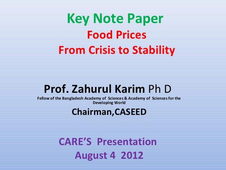 Key Note Paper               Food Prices          From Crisis to Stability   Prof. Zahurul Karim Ph DFellow of the Banglad...