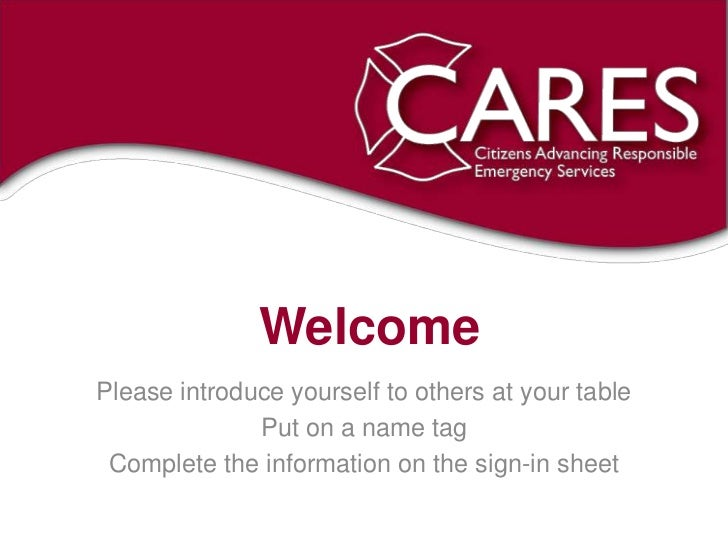 WelcomePlease introduce yourself to others at your table              Put on a name tag Complete the information on the si...
